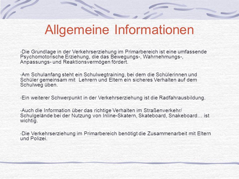 Allgemeine Informationen Die Grundlage in der Verkehrserziehung im Primarbereich ist eine umfassende Psychomotorische Erziehung, die das Bewegungs-, W