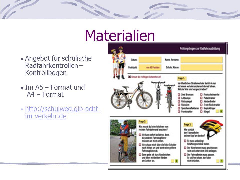 Materialien Angebot für schulische Radfahrkontrollen – Kontrollbogen Im A5 – Format und A4 – Format http://schulweg.gib-acht- im-verkehr.de http://sch