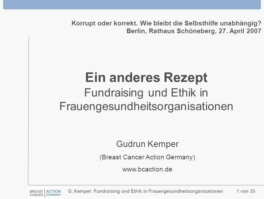 G. Kemper: Fundraising und Ethik in Frauengesundheitsorganisationen 1 von 33 Ein anderes Rezept Fundraising und Ethik in Frauengesundheitsorganisation
