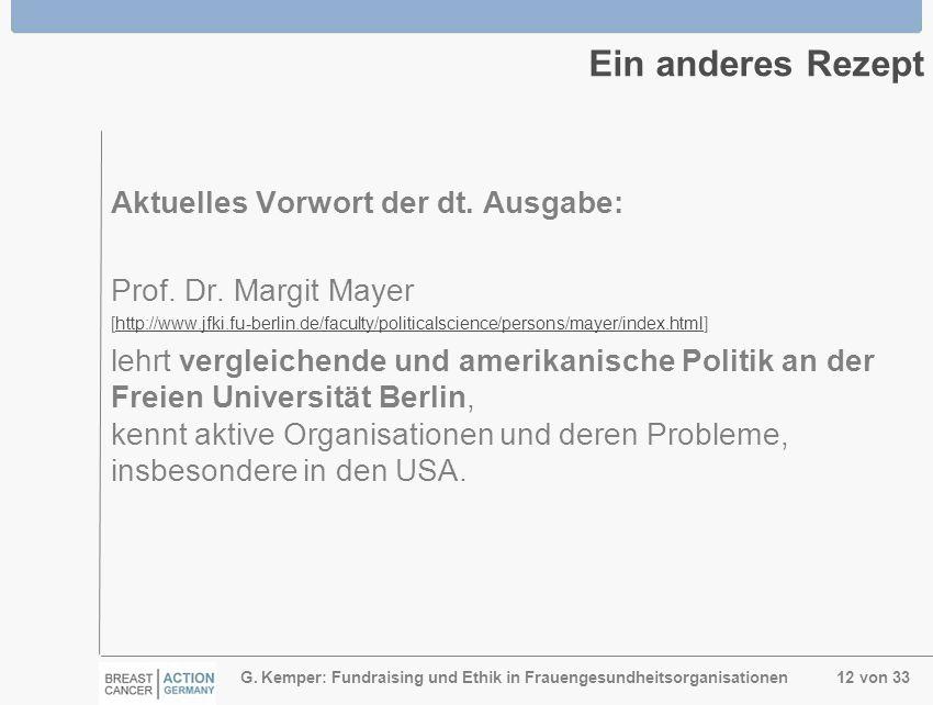 G. Kemper: Fundraising und Ethik in Frauengesundheitsorganisationen 12 von 33 Ein anderes Rezept Aktuelles Vorwort der dt. Ausgabe: Prof. Dr. Margit M