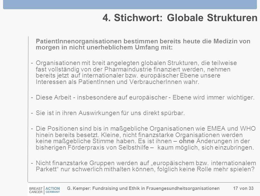 G. Kemper: Fundraising und Ethik in Frauengesundheitsorganisationen 17 von 33 4. Stichwort: Globale Strukturen PatientInnenorganisationen bestimmen be