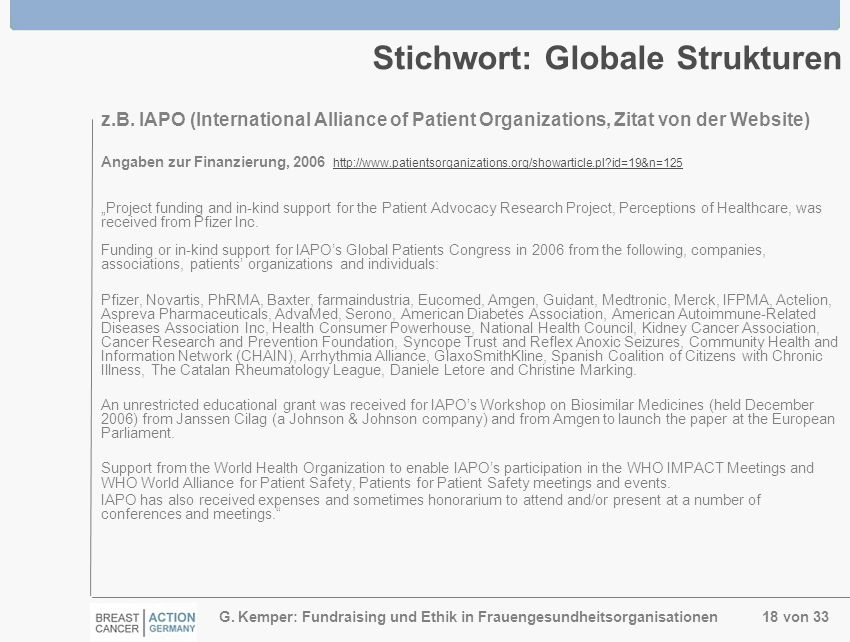G. Kemper: Fundraising und Ethik in Frauengesundheitsorganisationen 18 von 33 Stichwort: Globale Strukturen z.B. IAPO (International Alliance of Patie