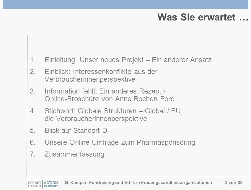 G. Kemper: Fundraising und Ethik in Frauengesundheitsorganisationen 2 von 33 Was Sie erwartet … 1.Einleitung: Unser neues Projekt – Ein anderer Ansatz