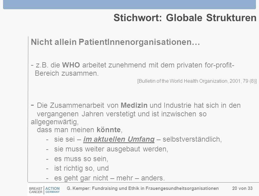 G. Kemper: Fundraising und Ethik in Frauengesundheitsorganisationen 20 von 33 Stichwort: Globale Strukturen Nicht allein PatientInnenorganisationen… -
