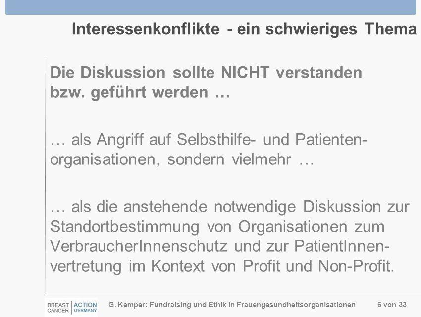 G. Kemper: Fundraising und Ethik in Frauengesundheitsorganisationen 6 von 33 Interessenkonflikte - ein schwieriges Thema Die Diskussion sollte NICHT v