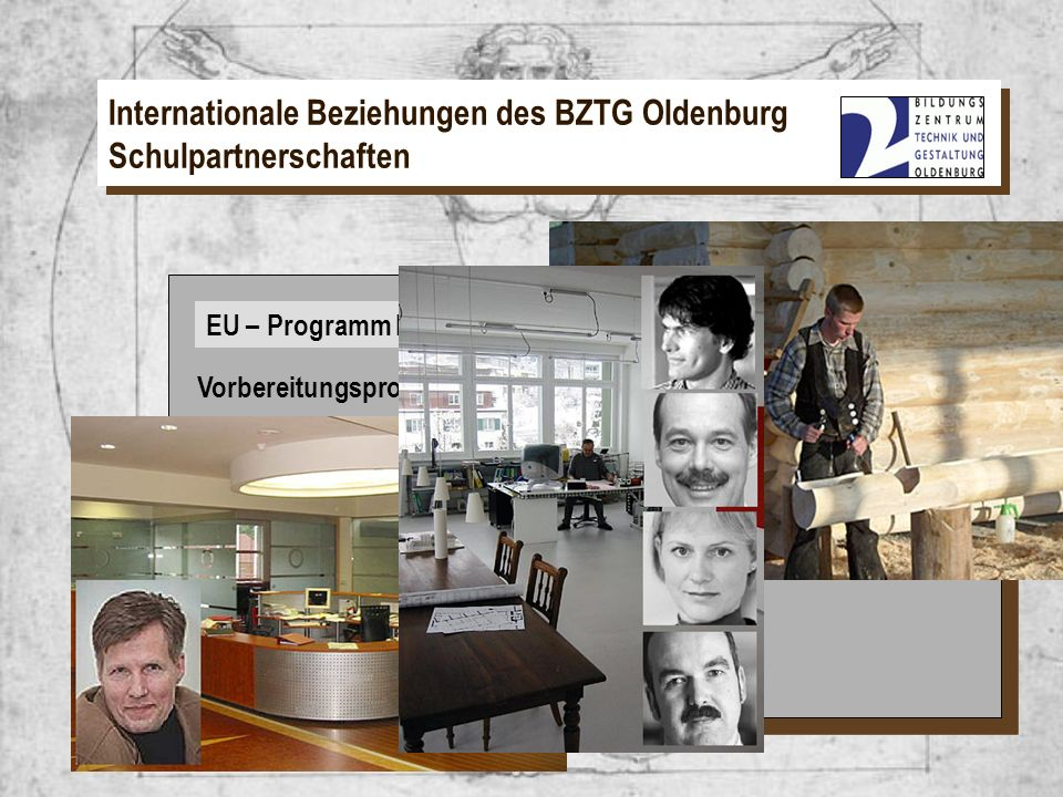 EU – Programm Leonardo Internationale Beziehungen des BZTG Oldenburg Schulpartnerschaften EU – Programm Leonardo Vorbereitungsprojekt für Ausbilder im