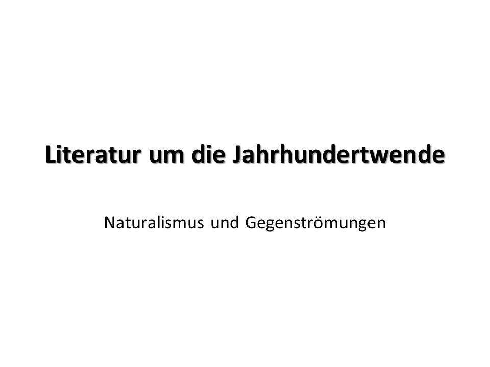 Literatur um die Jahrhundertwende Naturalismus und Gegenströmungen