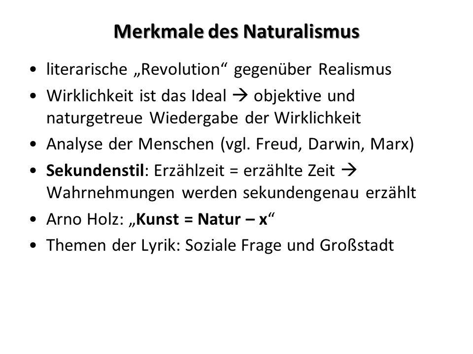 Merkmale des Naturalismus literarische Revolution gegenüber Realismus Wirklichkeit ist das Ideal objektive und naturgetreue Wiedergabe der Wirklichkei