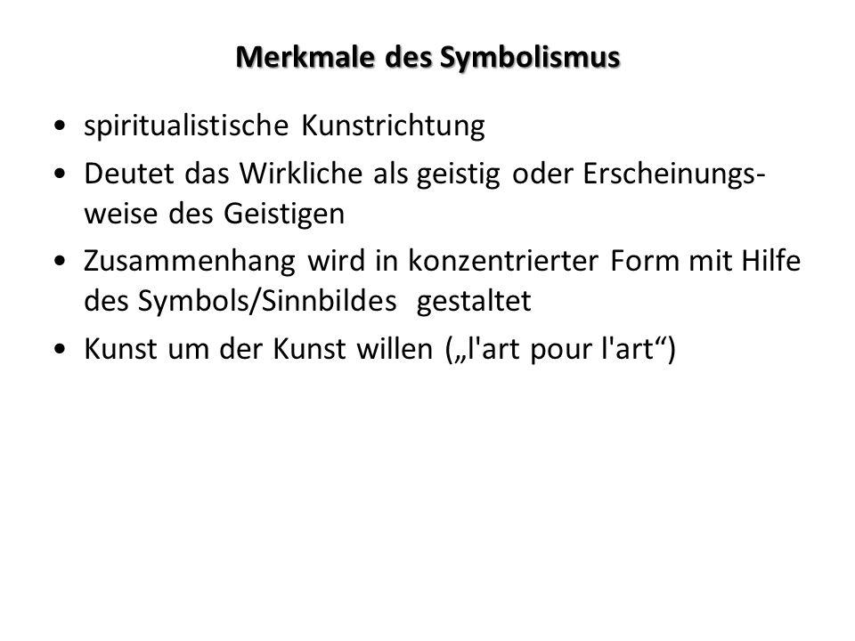 Merkmale des Symbolismus spiritualistische Kunstrichtung Deutet das Wirkliche als geistig oder Erscheinungs- weise des Geistigen Zusammenhang wird in