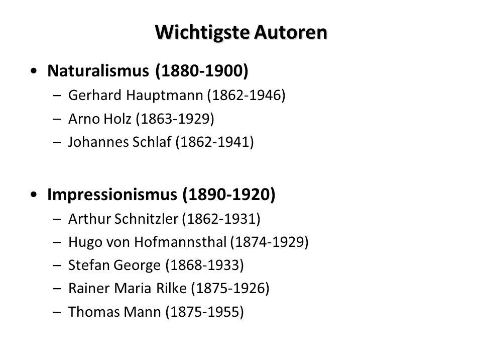 Wichtigste Autoren Naturalismus (1880-1900) –Gerhard Hauptmann (1862-1946) –Arno Holz (1863-1929) –Johannes Schlaf (1862-1941) Impressionismus (1890-1
