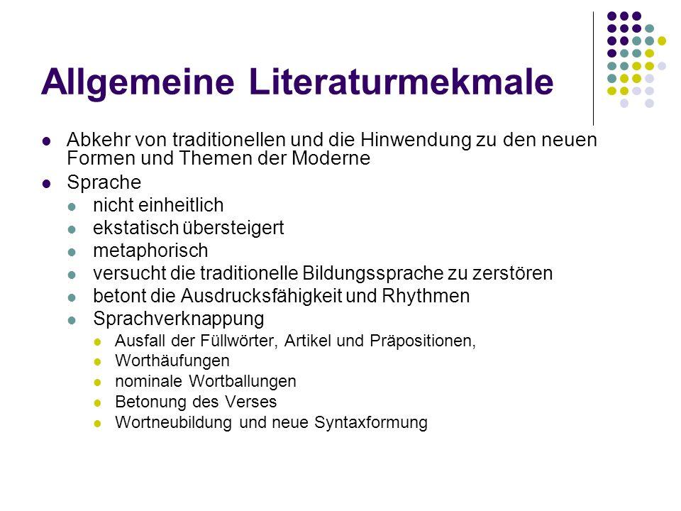 Allgemeine Literaturmekmale Abkehr von traditionellen und die Hinwendung zu den neuen Formen und Themen der Moderne Sprache nicht einheitlich ekstatis