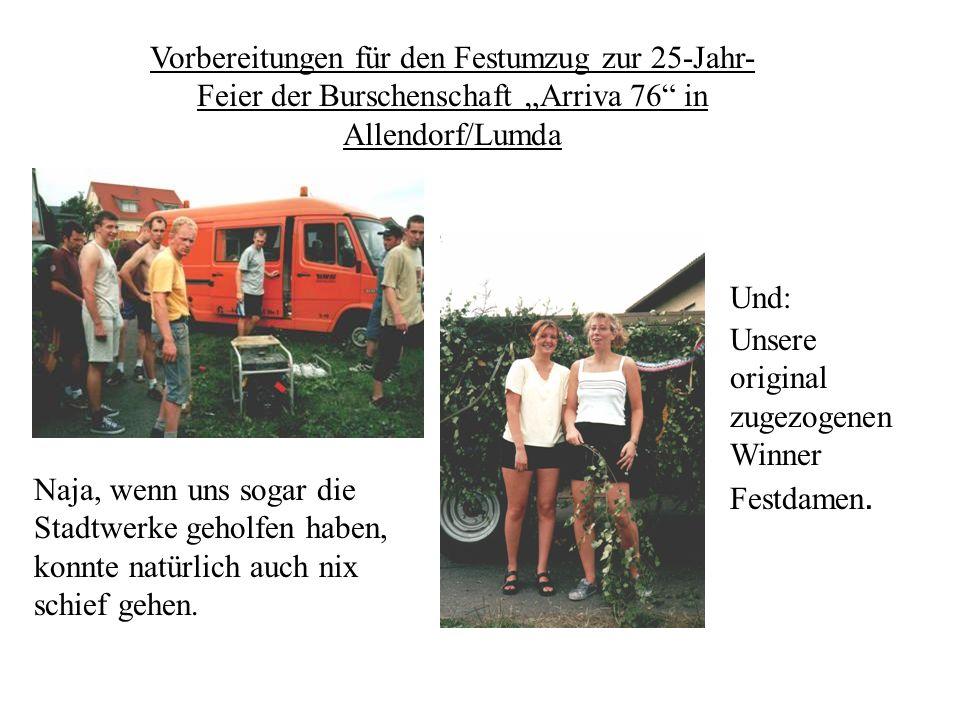 Vorbereitungen für den Festumzug zur 25-Jahr- Feier der Burschenschaft Arriva 76 in Allendorf/Lumda Naja, wenn uns sogar die Stadtwerke geholfen haben