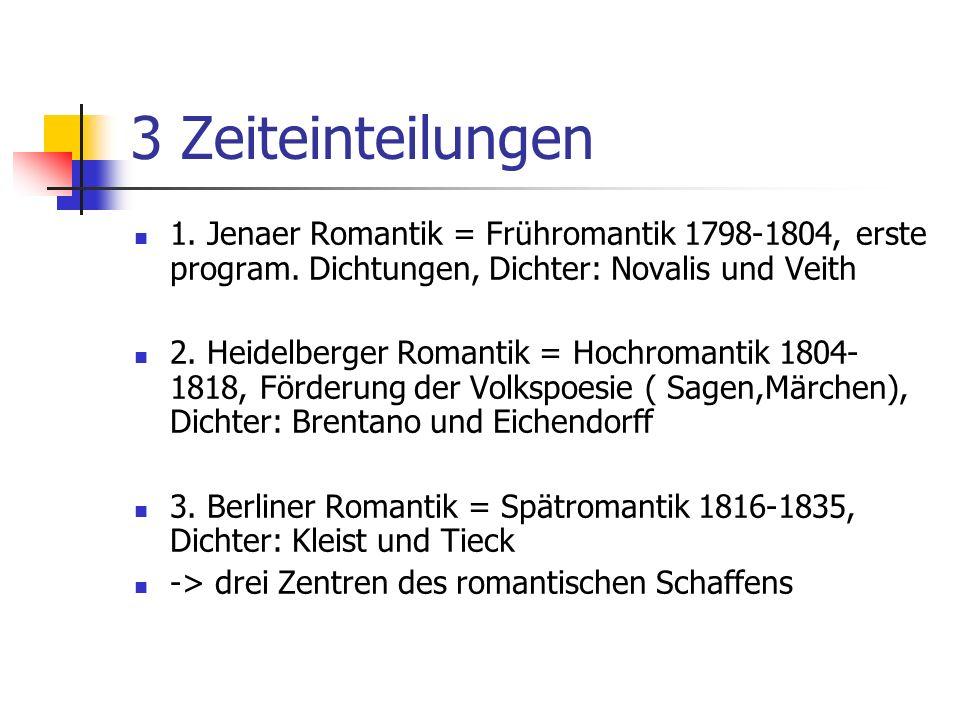 3 Zeiteinteilungen 1.Jenaer Romantik = Frühromantik 1798-1804, erste program.