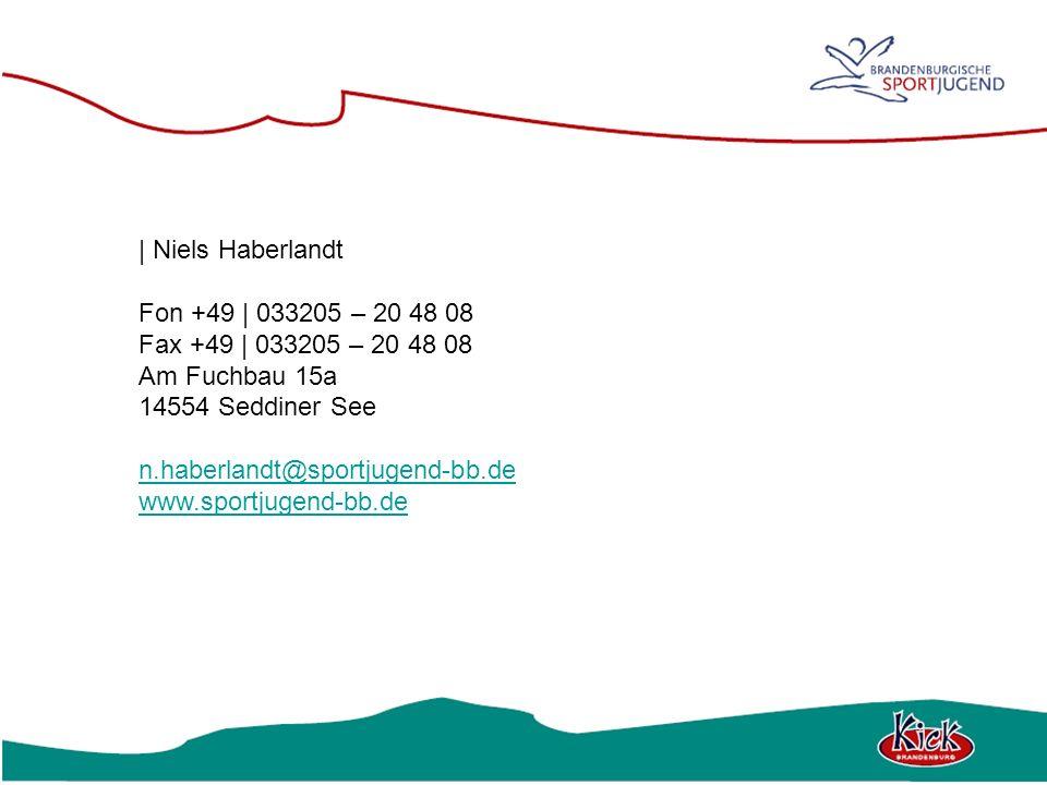 | Niels Haberlandt Fon +49 | 033205 – 20 48 08 Fax +49 | 033205 – 20 48 08 Am Fuchbau 15a 14554 Seddiner See n.haberlandt@sportjugend-bb.de www.sportj