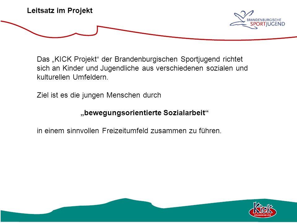 Leitsatz im Projekt Das KICK Projekt der Brandenburgischen Sportjugend richtet sich an Kinder und Jugendliche aus verschiedenen sozialen und kulturell
