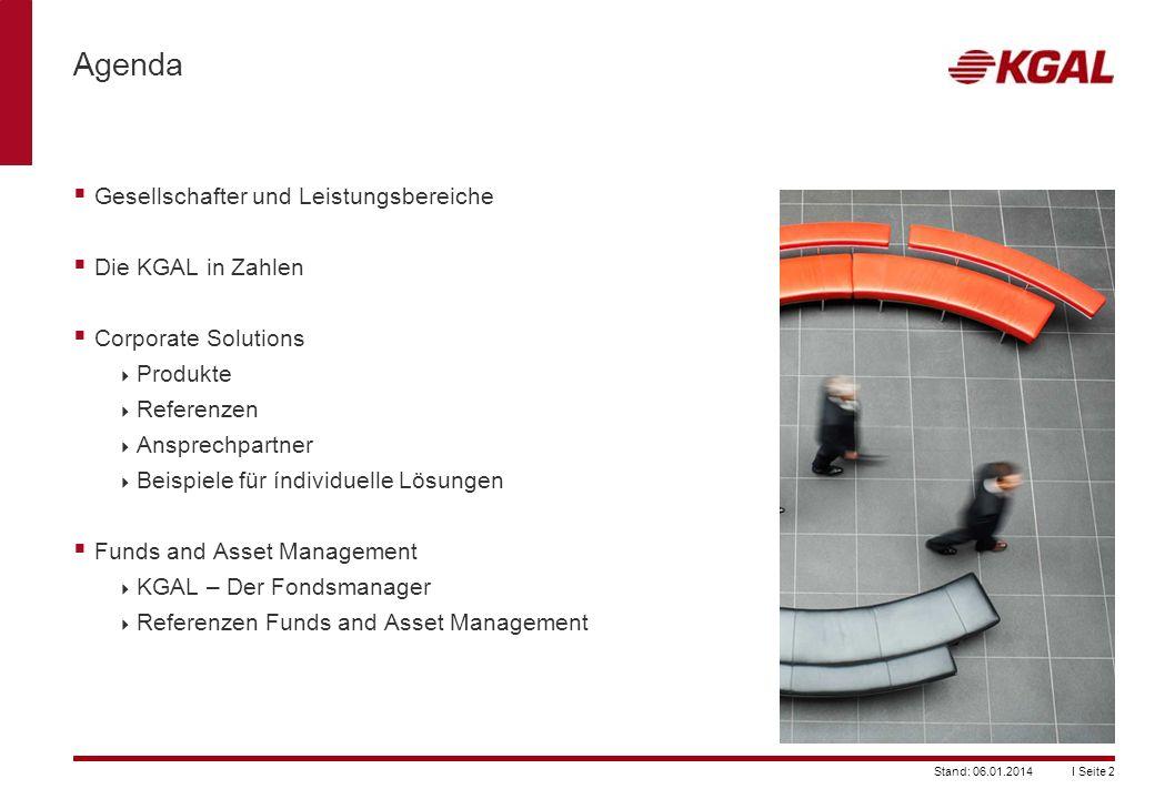 I Seite 2Stand: 06.01.2014 Agenda Gesellschafter und Leistungsbereiche Die KGAL in Zahlen Corporate Solutions Produkte Referenzen Ansprechpartner Beis