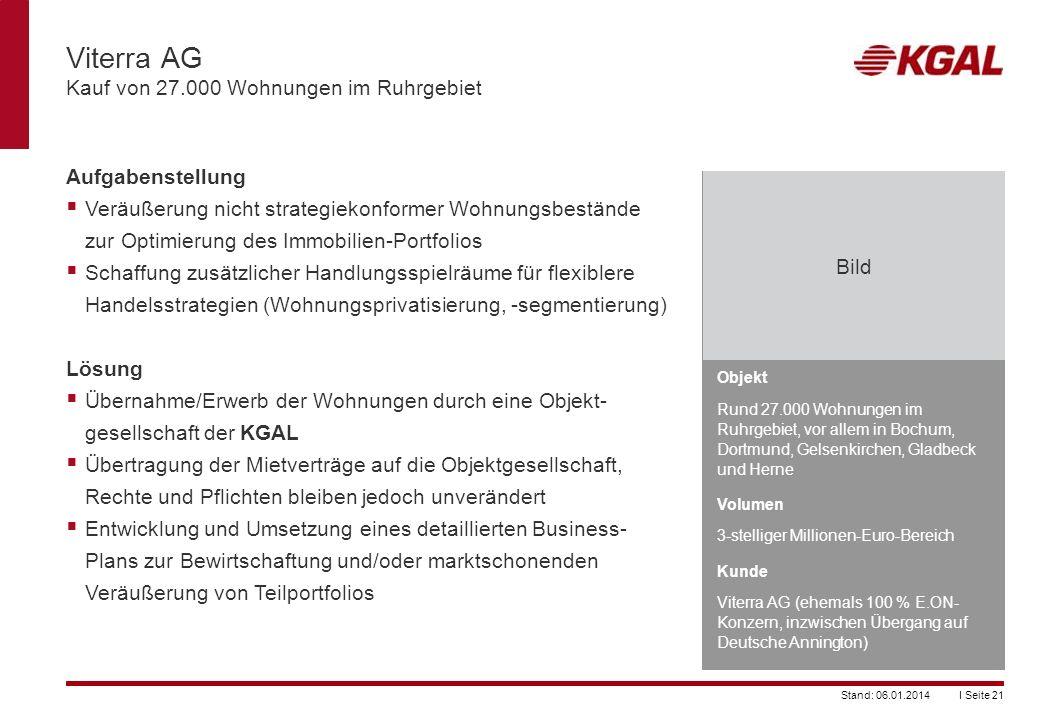 I Seite 21Stand: 06.01.2014 Objekt Rund 27.000 Wohnungen im Ruhrgebiet, vor allem in Bochum, Dortmund, Gelsenkirchen, Gladbeck und Herne Volumen 3-ste