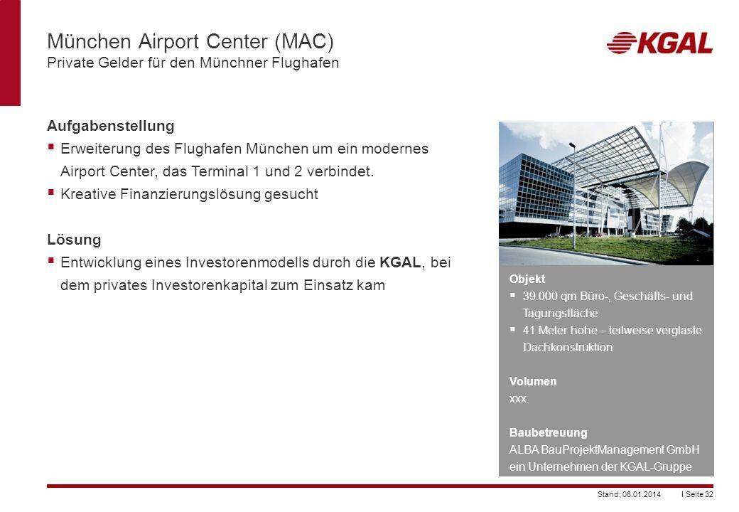 I Seite 32Stand: 06.01.2014 München Airport Center (MAC) Private Gelder für den Münchner Flughafen Objekt 39.000 qm Büro-, Geschäfts- und Tagungsfläch