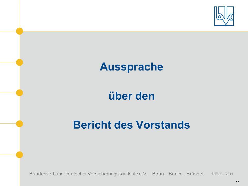 Bundesverband Deutscher Versicherungskaufleute e.V. Bonn – Berlin – Brüssel © BVK – 2011 11 Aussprache über den Bericht des Vorstands