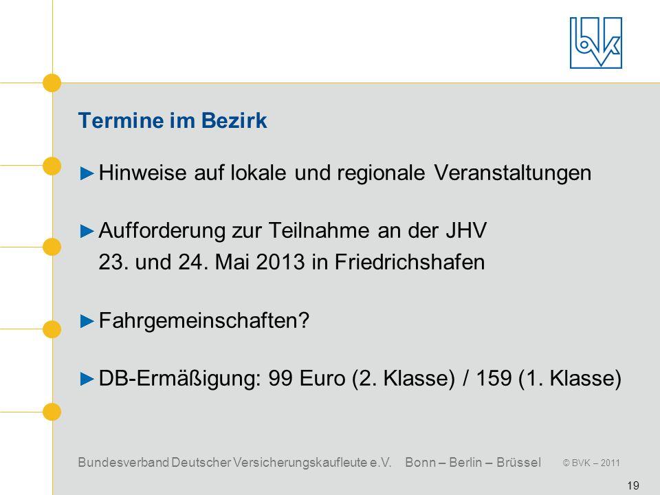 Bundesverband Deutscher Versicherungskaufleute e.V. Bonn – Berlin – Brüssel © BVK – 2011 19 Termine im Bezirk Hinweise auf lokale und regionale Verans