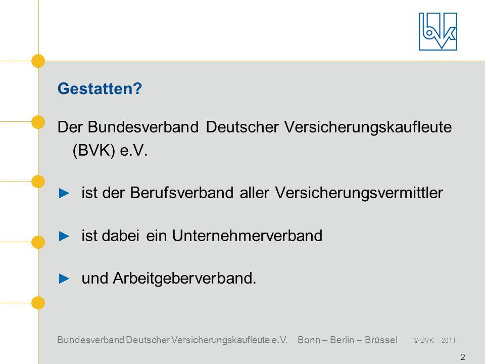 Bundesverband Deutscher Versicherungskaufleute e.V. Bonn – Berlin – Brüssel © BVK – 2011 2 Gestatten? Der Bundesverband Deutscher Versicherungskaufleu
