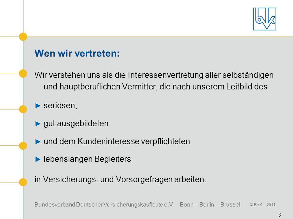 Bundesverband Deutscher Versicherungskaufleute e.V. Bonn – Berlin – Brüssel © BVK – 2011 3 Wen wir vertreten: Wir verstehen uns als die Interessenvert