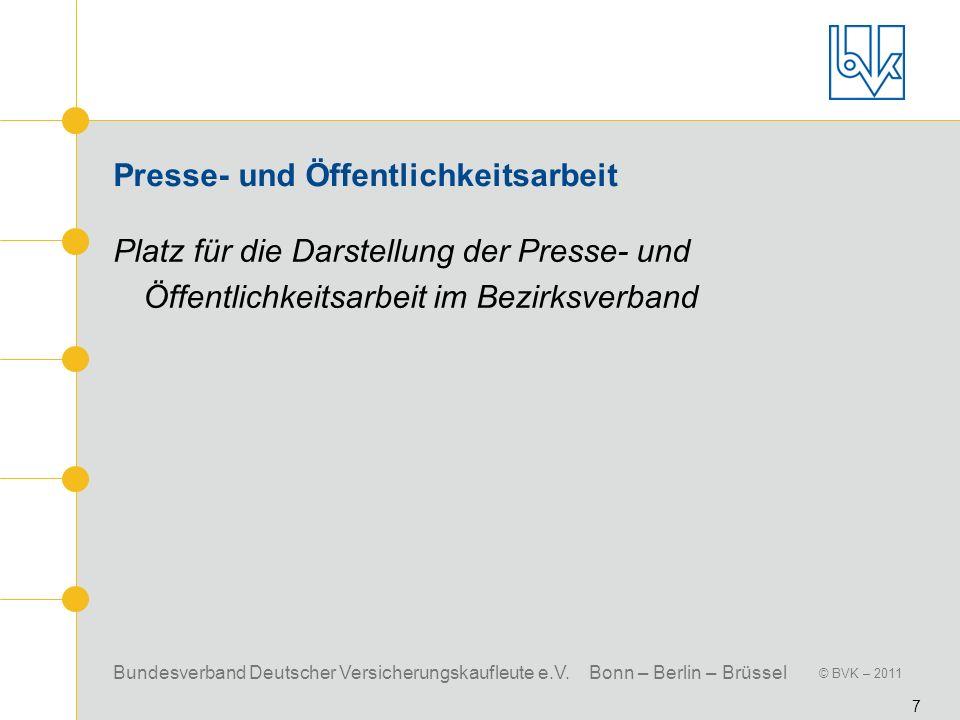 Bundesverband Deutscher Versicherungskaufleute e.V. Bonn – Berlin – Brüssel © BVK – 2011 7 Presse- und Öffentlichkeitsarbeit Platz für die Darstellung