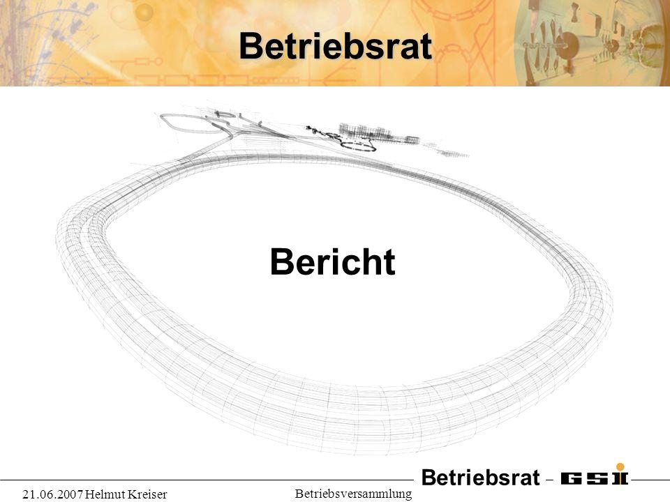 Betriebsrat 21.06.2007 Helmut Kreiser Betriebsversammlung 2 Bericht des Betriebsrates 1.