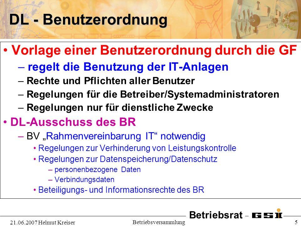 Betriebsrat 21.06.2007 Helmut Kreiser Betriebsversammlung 5 DL - Benutzerordnung Vorlage einer Benutzerordnung durch die GF – regelt die Benutzung der