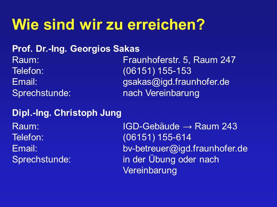 Wie sind wir zu erreichen? Prof. Dr.-Ing. Georgios Sakas Raum:Fraunhoferstr. 5, Raum 247 Telefon:(06151) 155-153 Email:gsakas@igd.fraunhofer.de Sprech