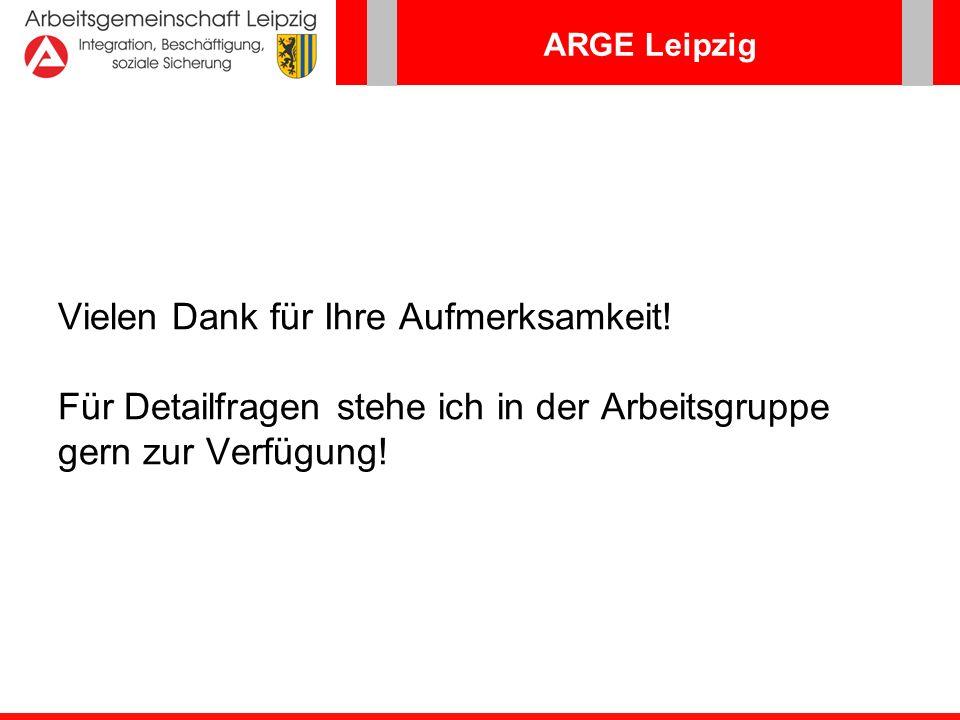 ARGE Leipzig Vielen Dank für Ihre Aufmerksamkeit! Für Detailfragen stehe ich in der Arbeitsgruppe gern zur Verfügung!