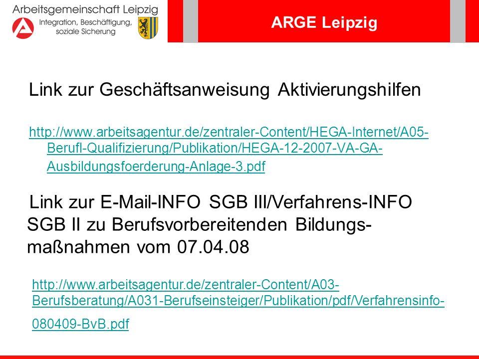 ARGE Leipzig Link zur Geschäftsanweisung Aktivierungshilfen http://www.arbeitsagentur.de/zentraler-Content/HEGA-Internet/A05- Berufl-Qualifizierung/Pu