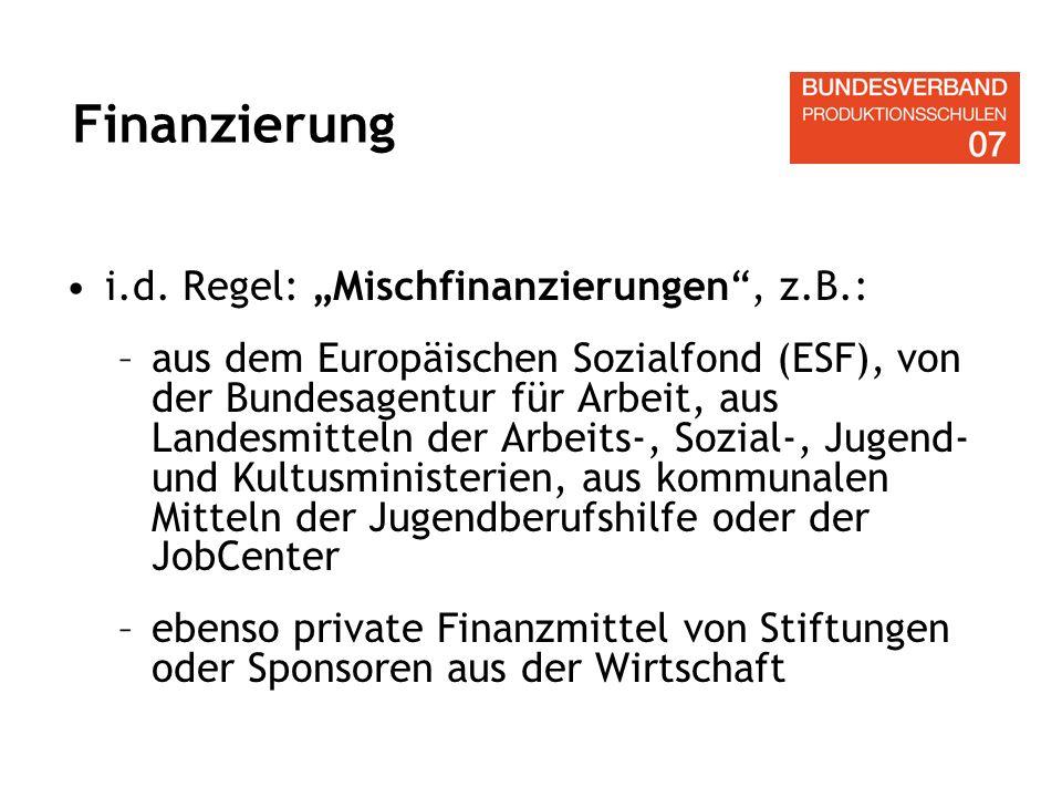 i.d. Regel: Mischfinanzierungen, z.B.: –aus dem Europäischen Sozialfond (ESF), von der Bundesagentur für Arbeit, aus Landesmitteln der Arbeits-, Sozia