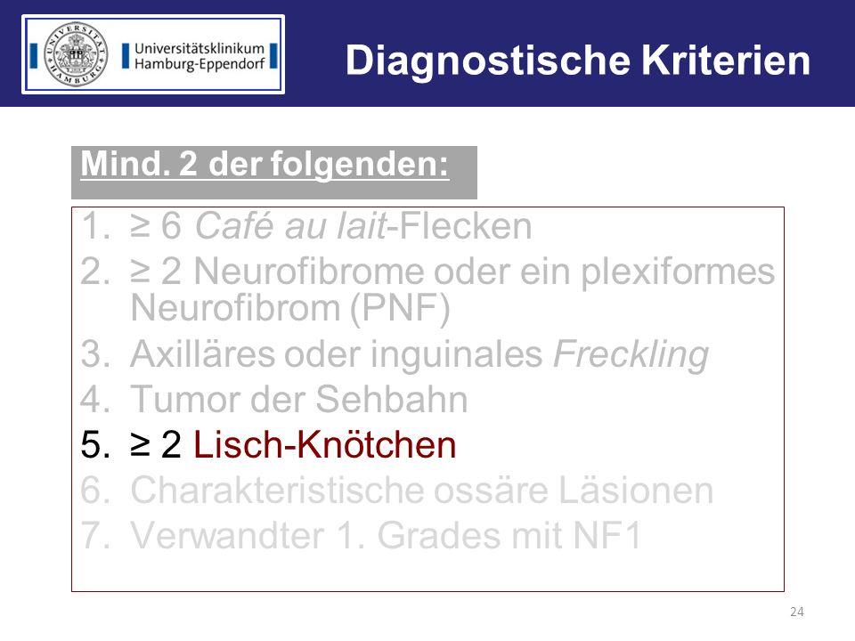 Diagnostische Kriterien 1. 6 Café au lait-Flecken 2. 2 Neurofibrome oder ein plexiformes Neurofibrom (PNF) 3.Axilläres oder inguinales Freckling 4.Tum