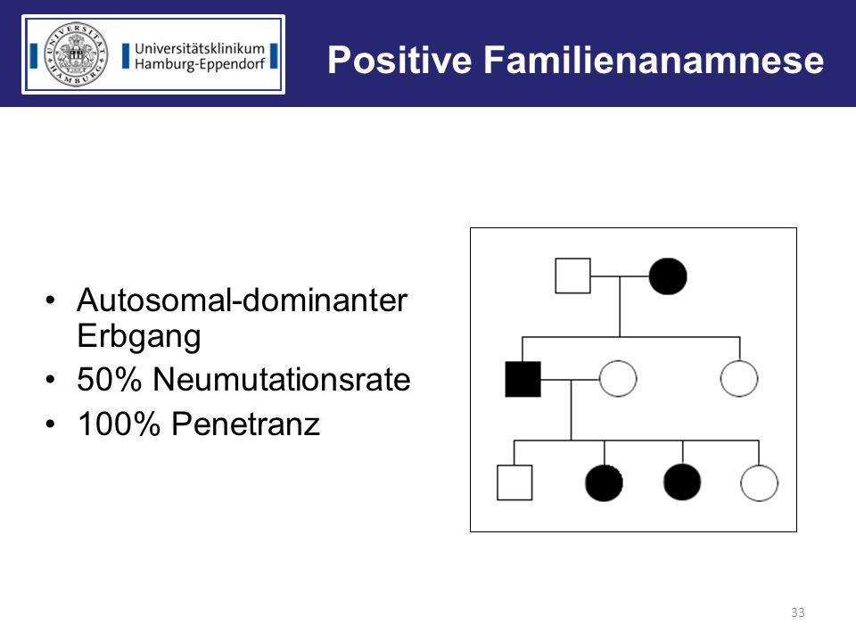 Positive Familienanamnese Autosomal-dominanter Erbgang 50% Neumutationsrate 100% Penetranz 33