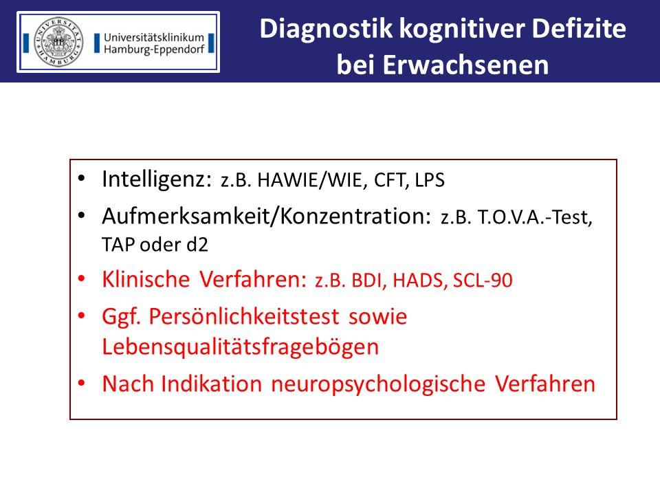 Intelligenz: z.B. HAWIE/WIE, CFT, LPS Aufmerksamkeit/Konzentration: z.B. T.O.V.A.-Test, TAP oder d2 Klinische Verfahren: z.B. BDI, HADS, SCL-90 Ggf. P