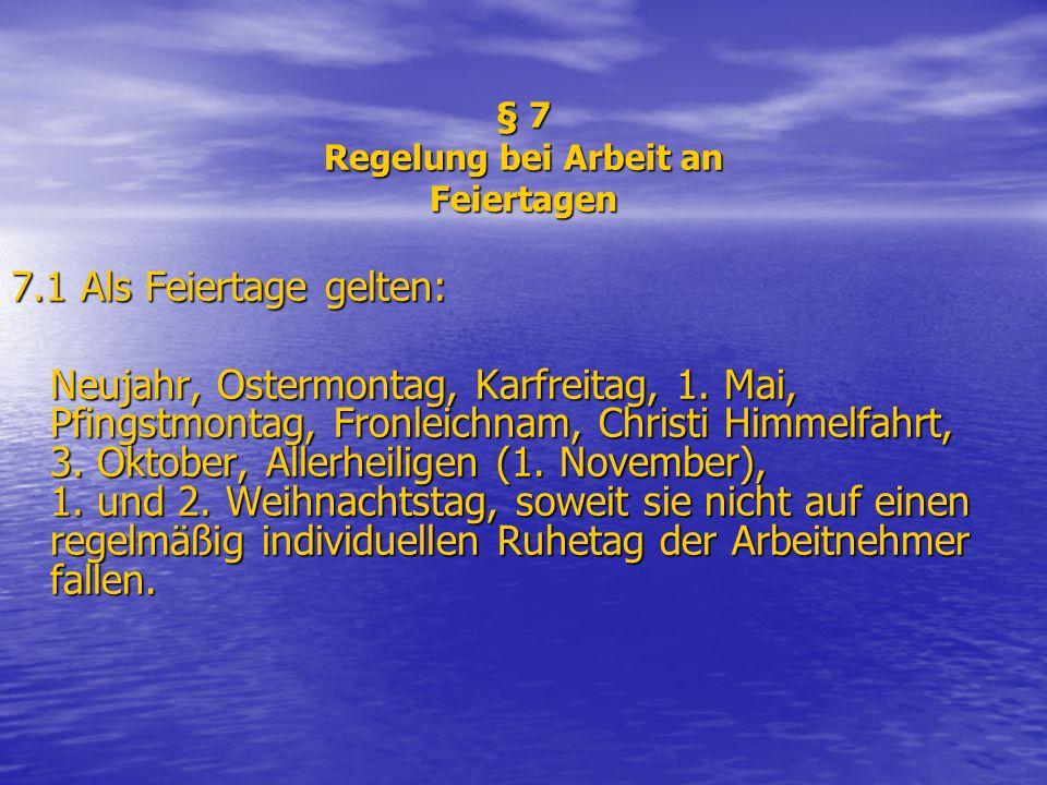 § 7 Regelung bei Arbeit an Feiertagen 7.1 Als Feiertage gelten: Neujahr, Ostermontag, Karfreitag, 1. Mai, Pfingstmontag, Fronleichnam, Christi Himmelf