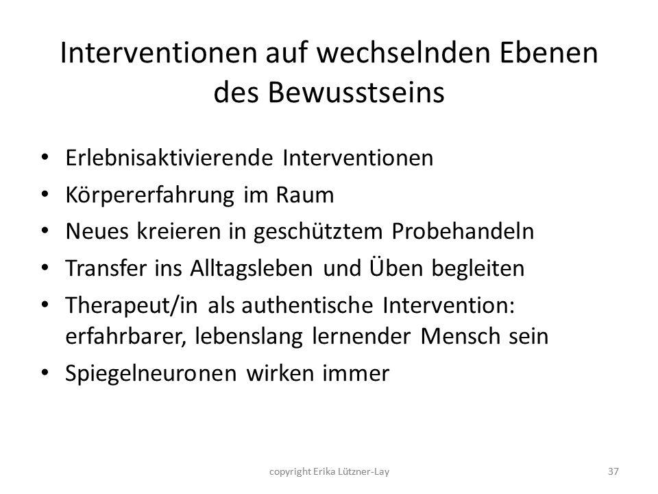 37 Interventionen auf wechselnden Ebenen des Bewusstseins Erlebnisaktivierende Interventionen Körpererfahrung im Raum Neues kreieren in geschütztem Pr