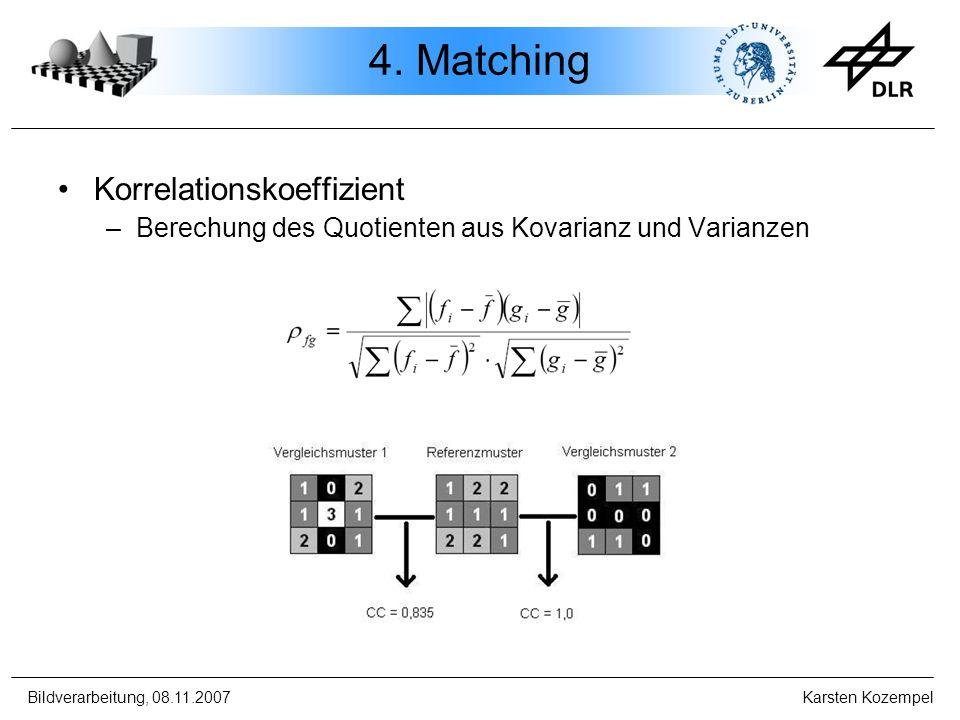 Bildverarbeitung, 08.11.2007 Karsten Kozempel 4. Matching Korrelationskoeffizient –Berechung des Quotienten aus Kovarianz und Varianzen