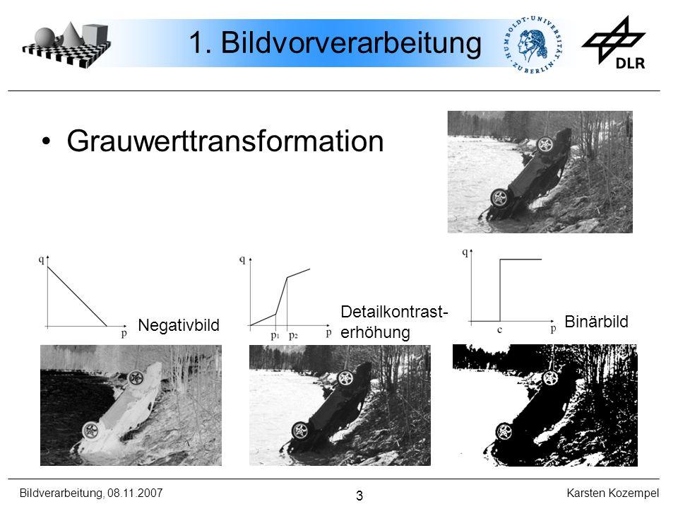 Bildverarbeitung, 08.11.2007 Karsten Kozempel 3 1. Bildvorverarbeitung Negativbild Detailkontrast- erhöhung Binärbild Grauwerttransformation