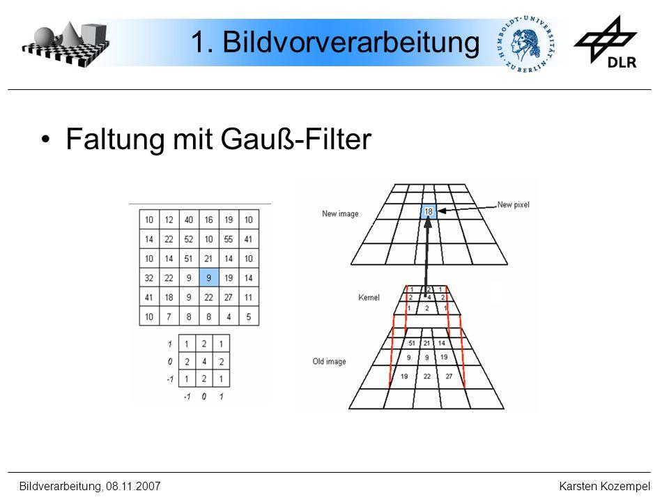Bildverarbeitung, 08.11.2007 Karsten Kozempel 1. Bildvorverarbeitung Faltung mit Gauß-Filter