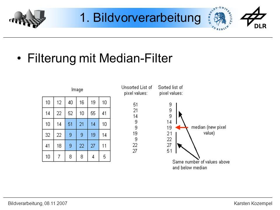 Bildverarbeitung, 08.11.2007 Karsten Kozempel 1. Bildvorverarbeitung Filterung mit Median-Filter