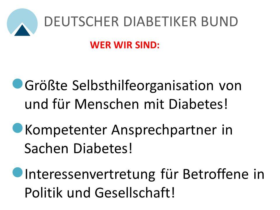 DEUTSCHER DIABETIKER BUND WER WIR SIND: Größte Selbsthilfeorganisation von und für Menschen mit Diabetes.