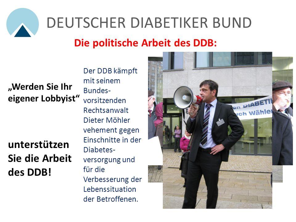Werden Sie Ihr eigener Lobbyist Der DDB kämpft mit seinem Bundes- vorsitzenden Rechtsanwalt Dieter Möhler vehement gegen Einschnitte in der Diabetes- versorgung und für die Verbesserung der Lebenssituation der Betroffenen.