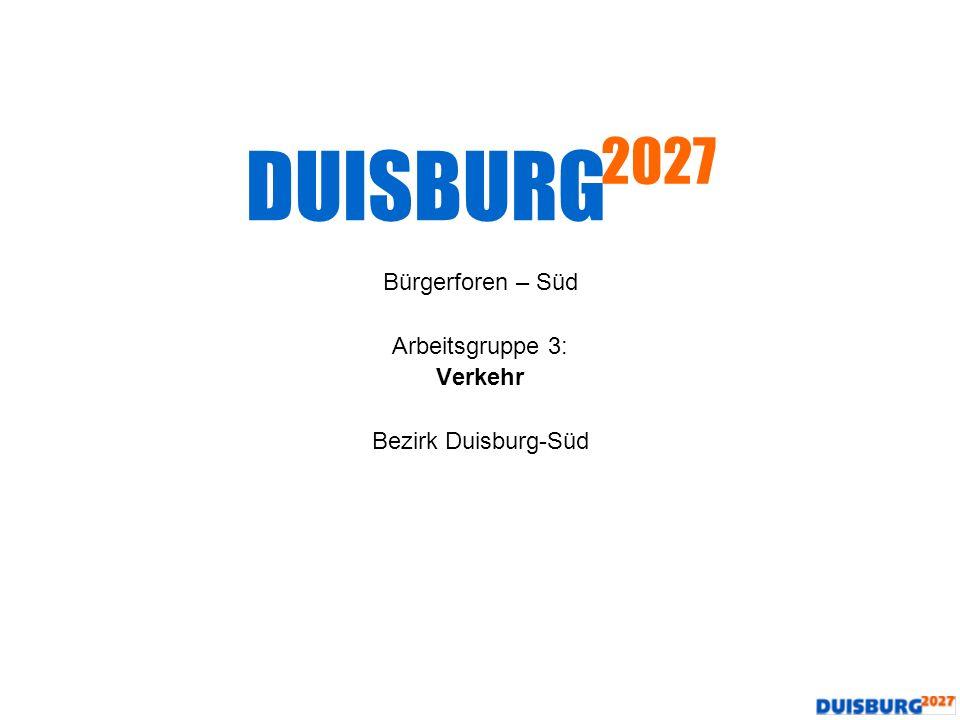 Erstellt durch: Rainer Klaucke, Kegelstraße 56a, 47259 Duisburg, E-Mail: rai@klaucke.info Bürgerforen – Süd Arbeitsgruppe 3: Verkehr Bezirk Duisburg-S