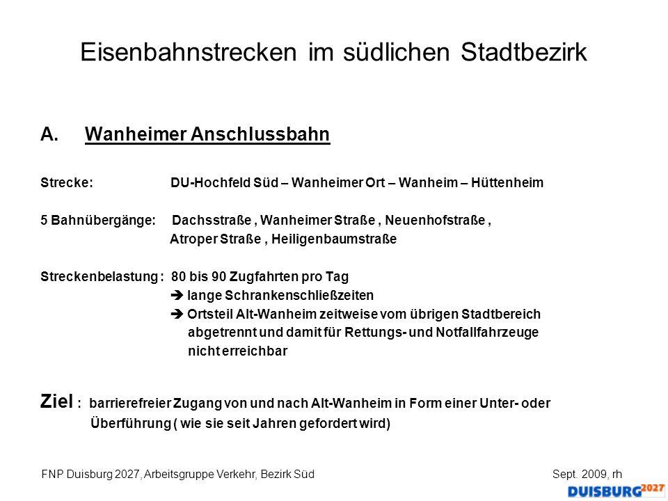 Eisenbahnstrecken im südlichen Stadtbezirk A.Wanheimer Anschlussbahn Strecke: DU-Hochfeld Süd – Wanheimer Ort – Wanheim – Hüttenheim 5 Bahnübergänge: