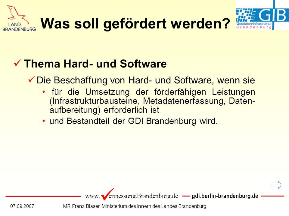 www. ermessung.Brandenburg.de gdi.berlin-brandenburg.de 07.09.2007MR Franz Blaser, Ministerium des Innern des Landes Brandenburg Was soll gefördert we