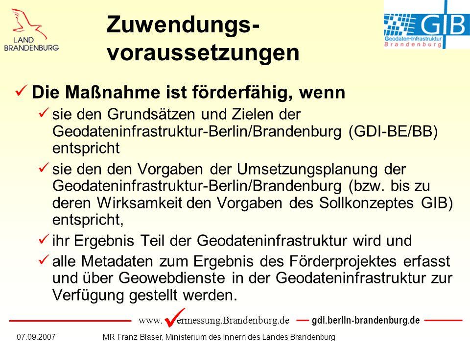 www. ermessung.Brandenburg.de gdi.berlin-brandenburg.de 07.09.2007MR Franz Blaser, Ministerium des Innern des Landes Brandenburg Zuwendungs- vorausset