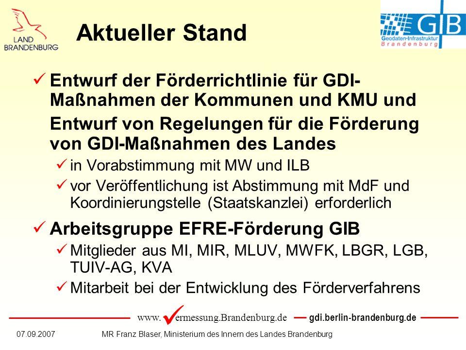 www. ermessung.Brandenburg.de gdi.berlin-brandenburg.de 07.09.2007MR Franz Blaser, Ministerium des Innern des Landes Brandenburg Aktueller Stand Entwu