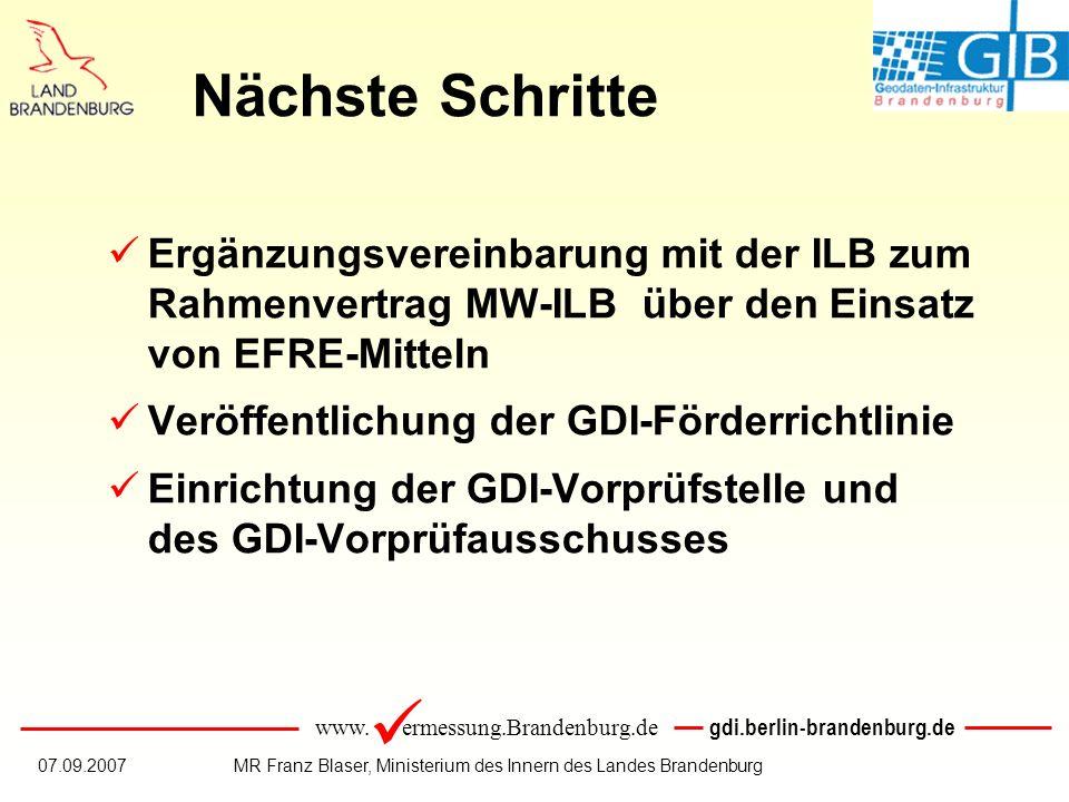 www. ermessung.Brandenburg.de gdi.berlin-brandenburg.de 07.09.2007MR Franz Blaser, Ministerium des Innern des Landes Brandenburg Nächste Schritte Ergä